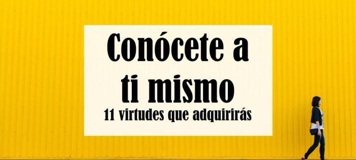 Conócete a ti mismo – 11 virtudes que adquirirás