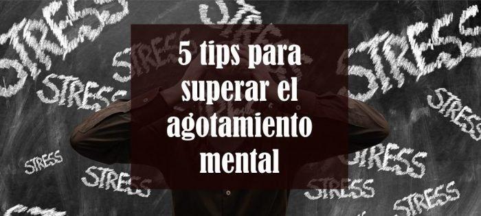 5 tips para superar el agotamiento mental