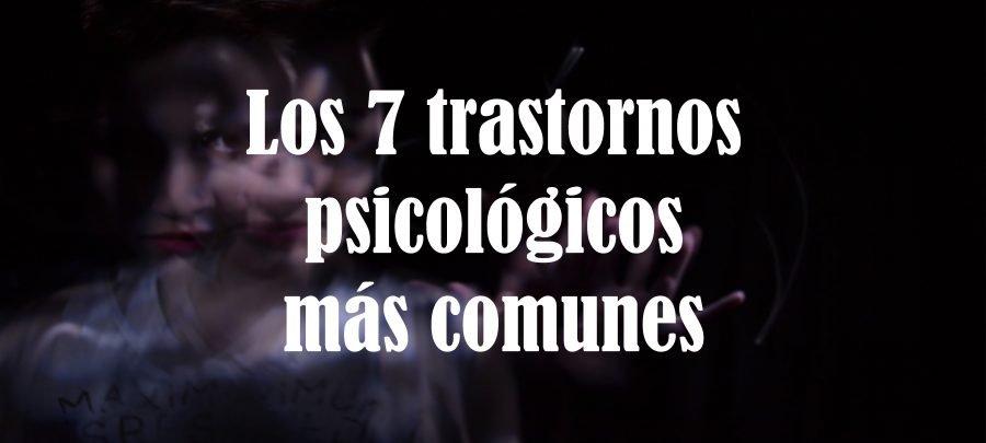 Los 7 trastornos psicológicos más comunes