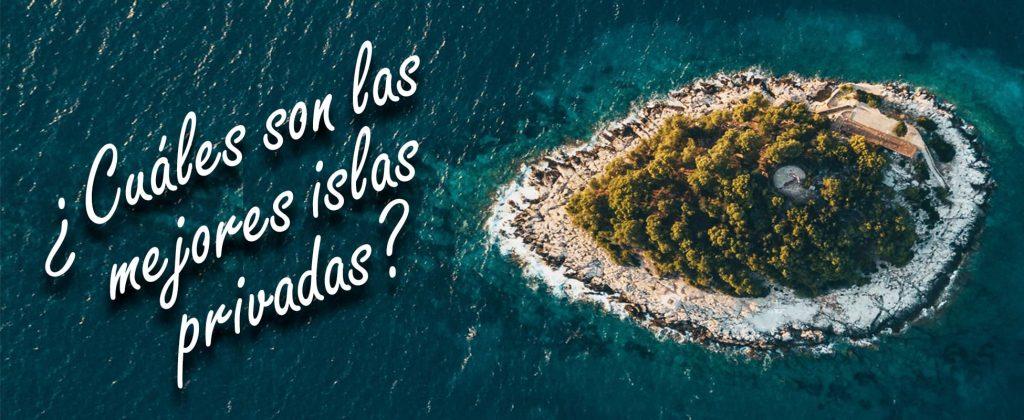 Cuáles son las mejores islas privadas